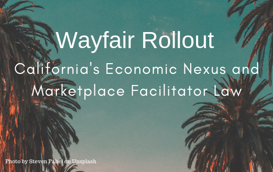 Wayfair Rollout: California's Economic Nexus and Marketplace Facilitator Law