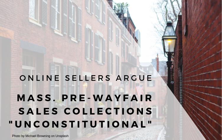 Online sellers argue Mass. pre-Wayfair sales tax unlawful