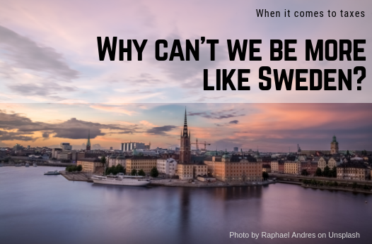 When it comes to taxes, why can't we be more like Sweden?