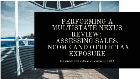Performing a Multistate Nexus Review: Assessing Sales, Income and Other Tax Exposure