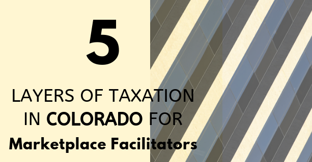 Marketplace facilitators into Colorado gear up, wading through 5 layers of taxation