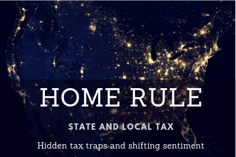 "What's in a ""home rule"" jurisdiction? Hidden tax traps and shifting sentiment"