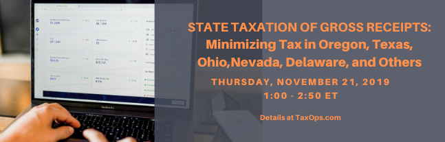 State Taxation of Gross Receipts: Minimizing Tax in Oregon, Texas, Ohio, Nevada, Delaware, and Others