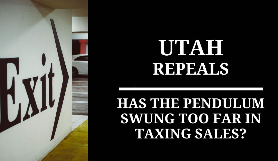 Utah repeals: Has the pendulum swung too far in taxing sales?