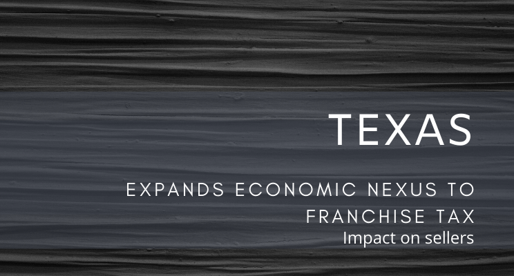 Economic nexus in Texas expands to franchise tax