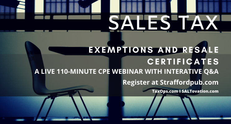 Sales Tax Exemptions and Resale Certificates: Compliance Issues, State-by-State Requirements and Updates