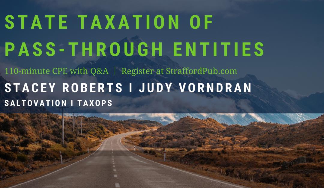 State Taxation of Pass-Through Entities: Recent Nexus Developments, SALT CAP Pass-Through Entity Workarounds