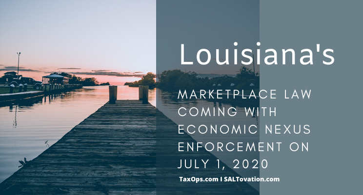 Louisiana's Marketplace Law coming with economic nexus enforcement on July 1, 2020