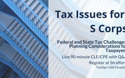Tax Issues for S Corps: Federal and State Tax Challenges, Planning Considerations for Taxpayers CPE