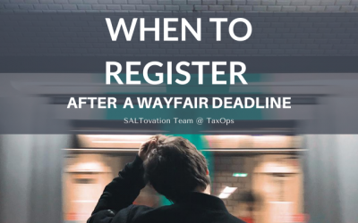 When to Register to Collect Sales Tax if you Missed Wayfair Deadlines
