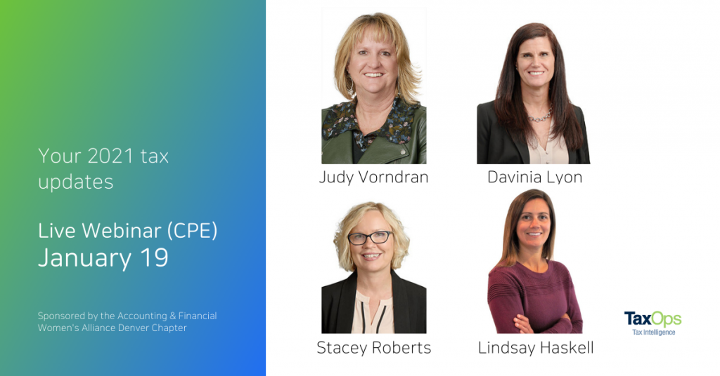 Get your CPE early in 2021 with this live webinar covering the latest updates in the world of tax, sponsored by the Accounting & Financial Women's Alliance Denver Chapter, with four TaxOps experts presenting.