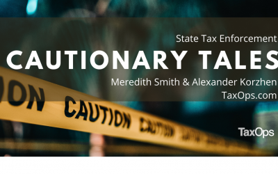 Cautionary Tales in State Tax Enforcement
